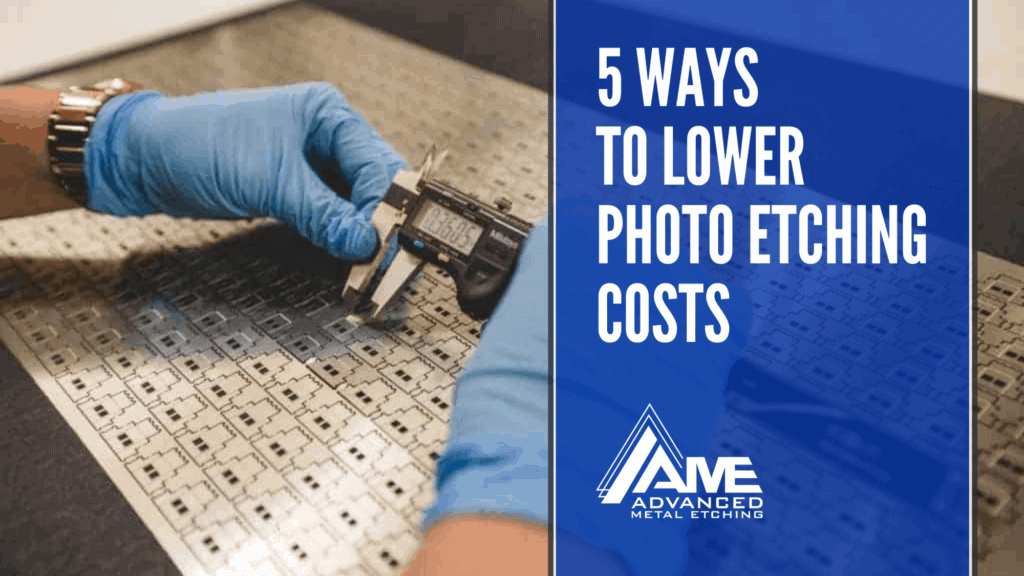 5 Ways to Lower Photo Etching Costs