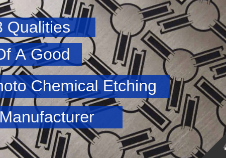 3 Qualities Of A Good Photo Chemical Etching Manufacturer